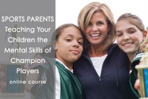 Sports Parents: Teaching Your Children the Mental Skills of Champion Players - Parenting